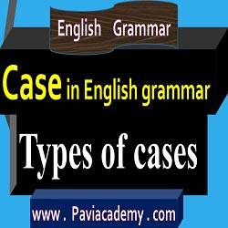 Case in English Grammar | English grammar | types of cases : Subjective Case / Nominative Case / Objective Case / Possessive Case - paviacademy