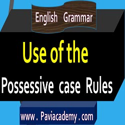 Use of the Possessive Case Rules : Possessive case ఉపయోగము : The possessive case is noun used chiefly with the names of living things.- paviacademy