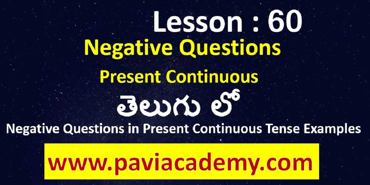 Negative Questions in Present Continuous Tense Examples І Spoken English from Telugu І Examples of Present Continuous Tense Negative І www.paviacademy.com
