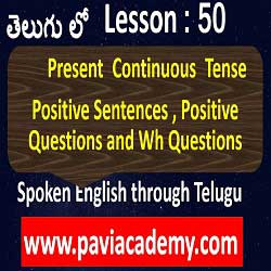 Present Continuous Tense Positive Sentences and Positive Questions І తెలుగు లో І wh Questions І Spoken English from Telugu І www.paviacademy.com